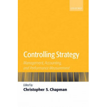 Controlling Strategy: Management, Accounting, and Performance Measurement by Christopher S. Chapman, 9780199280636