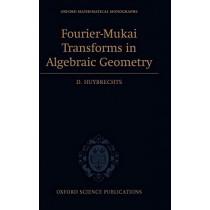 Fourier-Mukai Transforms in Algebraic Geometry by Daniel Huybrechts, 9780199296866