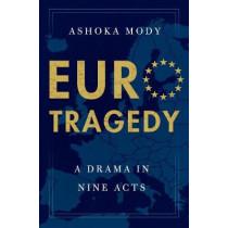EuroTragedy: A Drama in Nine Acts by Ashoka Mody, 9780199351381