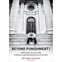 Beyond Punishment?: A Normative Account of the Collateral Legal Consequences of Conviction by Zachary Hoskins, 9780199389230