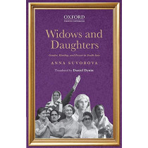 Widows and Daughters: Gender, Kinship, and Power in South Asia by Anna Suvorova, 9780199408672