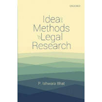 Idea and Methods of Legal Research by P. Ishwara Bhat, 9780199493098