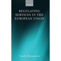 Regulating Services in the European Union by Vassilis Hatzopoulos, 9780199572663