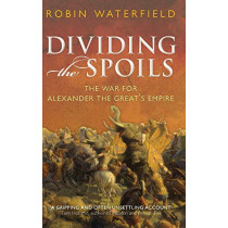 Dividing the Spoils: The War for Alexander the Great's Empire by Robin Waterfield, 9780199573929