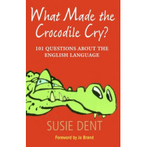 What Made The Crocodile Cry?: 101 questions about the English language by Susie Dent, 9780199574155