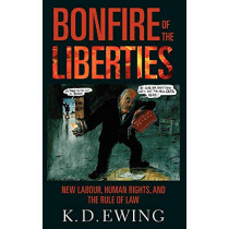 Bonfire of the Liberties: New Labour, Human Rights, and the Rule of Law by Keith Ewing, 9780199584772
