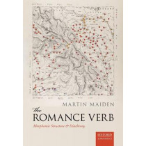 The Romance Verb: Morphomic Structure and Diachrony by Martin Maiden, 9780199660216