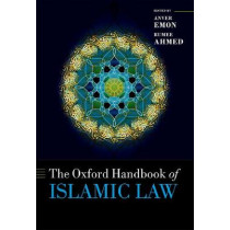 The Oxford Handbook of Islamic Law by Anver M. Emon, 9780199679010
