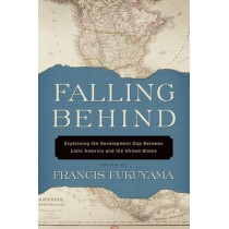 Falling Behind: Explaining the Development Gap Between Latin America and the United States by Francis Fukuyama, 9780199754199