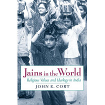 Jains in the World: Religious Values and Ideology in India by John E. Cort, 9780199796649