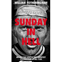 Sunday in Hell: Behind the Lens of the Greatest Cycling Film of All Time by William Fotheringham, 9780224092029