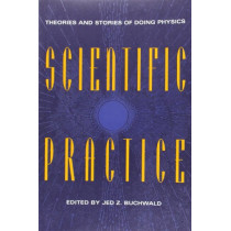 Scientific Practice: Theories and Stories of Doing Physics by Jed Z. Buchwald, 9780226078908