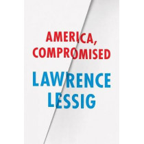 America, Compromised by Lawrence Lessig, 9780226316536
