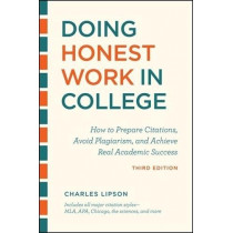 Doing Honest Work in College, Third Edition: How to Prepare Citations, Avoid Plagiarism, and Achieve Real Academic Success by Charles Lipson, 9780226430744