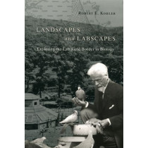 Landscapes and Labscapes: Exploring the Lab-field Border in Biology by Robert E. Kohler, 9780226450094