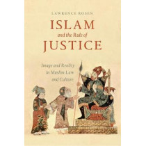 Islam and the Rule of Justice: Image and Reality in Muslim Law and Culture by Lawrence Rosen, 9780226511603