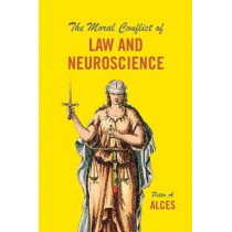 The Moral Conflict of Law and Neuroscience by Peter A. Alces, 9780226513539