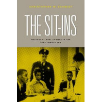 The Sit-Ins: Protest and Legal Change in the Civil Rights Era by Christopher W. Schmidt, 9780226522449