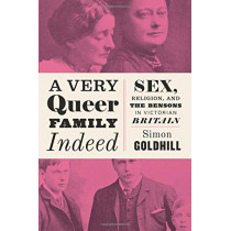 A Very Queer Family Indeed: Sex, Religion, and the Bensons in Victorian Britain by Simon Goldhill, 9780226527284