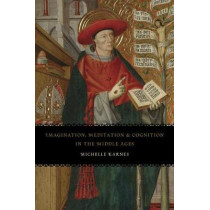 Imagination, Meditation, and Cognition in the Middle Ages by Michelle Karnes, 9780226527598