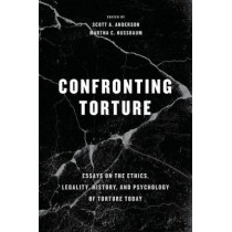 Confronting Torture: Essays on the Ethics, Legality, History, and Psychology of Torture Today by Scott A. Anderson, 9780226529417