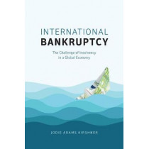 International Bankruptcy: The Challenge of Insolvency in a Global Economy by Jodie Adams Kirshner, 9780226531977