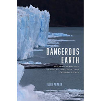 Dangerous Earth: What We Wish We Knew about Volcanoes, Hurricanes, Climate Change, Earthquakes, and More by Ellen Prager, 9780226541693