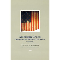 American Creed: Philanthropy and the Rise of Civil Society, 1700-1865 by Kathleen D. McCarthy, 9780226561981