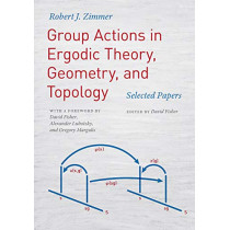 Group Actions in Ergodic Theory, Geometry, and Topology: Selected Papers by Robert J Zimmer, 9780226568133