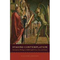 Staging Contemplation: Participatory Theology in Middle English Prose, Verse, and Drama by Eleanor Johnson, 9780226572178
