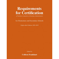 Requirements for Certification of Teachers, Counselors, Librarians, Administrators for Elementary and Secondary Schools, Eighty-Third Edition, 2018-2019 by Colleen M Frankhart, 9780226578781
