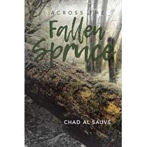 Across The Fallen Spruce by Chad Al Sauve, 9780228807285