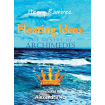 Floating Ideas: The Genius of Archimedes by Henry Ramirez, 9780228807452