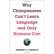 Why Chimpanzees Can't Learn Language and Only Humans Can by Herbert S. Terrace, 9780231171106
