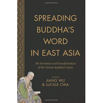 Spreading Buddha's Word in East Asia: The Formation and Transformation of the Chinese Buddhist Canon by Jiang Wu, 9780231171618