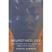 Neurotheology: How Science Can Enlighten Us About Spirituality by Andrew Newberg, 9780231179041