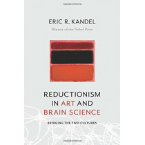 Reductionism in Art and Brain Science: Bridging the Two Cultures by Eric Kandel, 9780231179638