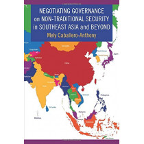 Negotiating Governance on Non-Traditional Security in Southeast Asia and Beyond by Mely Caballero-Anthony, 9780231182997