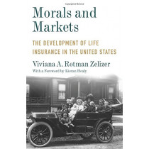 Morals and Markets: The Development of Life Insurance in the United States by Viviana A. Rotman Zelizer, 9780231183352