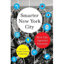 Smarter New York City: How City Agencies Innovate by Andre Correa d'Almeida, 9780231183758