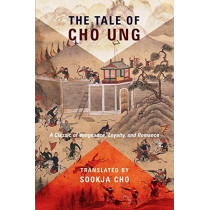 The Tale of Cho Ung: A Classic of Vengeance, Loyalty, and Romance by Sookja Cho, 9780231186100