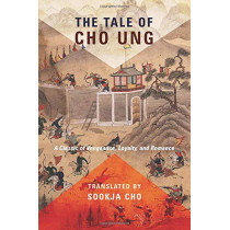 The Tale of Cho Ung: A Classic of Vengeance, Loyalty, and Romance by Sookja Cho, 9780231186117