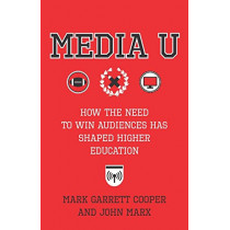 Media U: How the Need to Win Audiences Has Shaped Higher Education by John Marx, 9780231186360