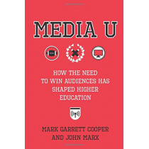 Media U: How the Need to Win Audiences Has Shaped Higher Education by John Marx, 9780231186377