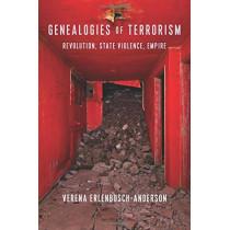 Genealogies of Terrorism: Revolution, State Violence, Empire by Verena Erlenbusch-Anderson, 9780231187275