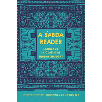 A Sabda Reader: Language in Classical Indian Thought by Johannes Bronkhorst, 9780231189408