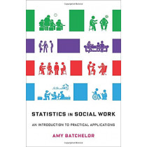 Statistics in Social Work: An Introduction to Practical Applications by Professor Amy Batchelor, 9780231193269