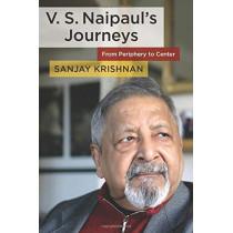 V. S. Naipaul's Journeys: From Periphery to Center by Sanjay Krishnan, 9780231193320