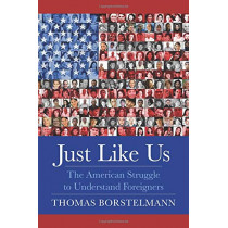 Just Like Us: The American Struggle to Understand Foreigners by Thomas Borstelmann, 9780231193528