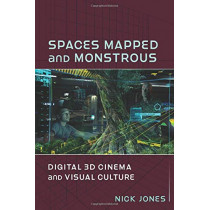 Spaces Mapped and Monstrous: Digital 3D Cinema and Visual Culture by Nick Jones, 9780231194235